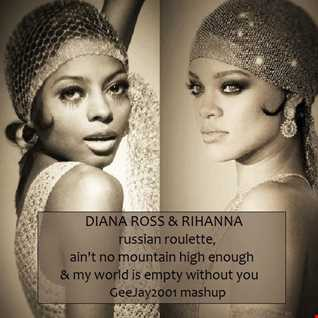 Diana Ross & Rihanna - Russian Roulette, Ain't No Mountain High Enough & My World Is Empty Without You - GeeJay2001 mashup