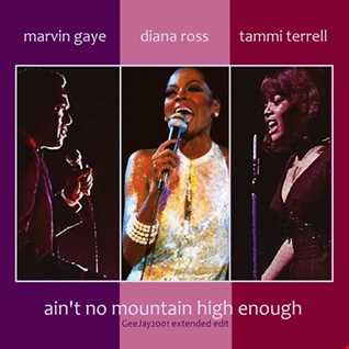 Marvin Gaye, Diana Ross & Tammi Terrell - Ain't No Mountain High Enough (GeeJay2001 extended edit)