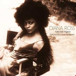 Diana Ross - Take Me Higher - GeeJay2001 Love Hangover 2021