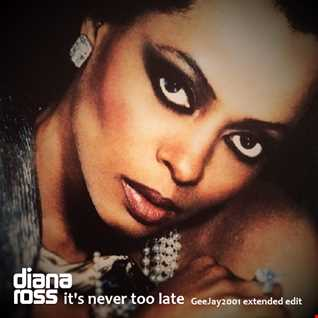Diana Ross - It's Never Too Late - GeeJay2001 extended edit
