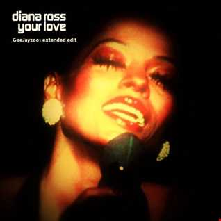 Diana Ross - Your Love - GeeJay2001 extended edit
