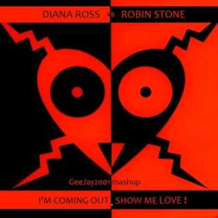 Diana Ross vs Robin Stone - I'm Coming Out, Show Me Love! (GeeJay2001 mashup)