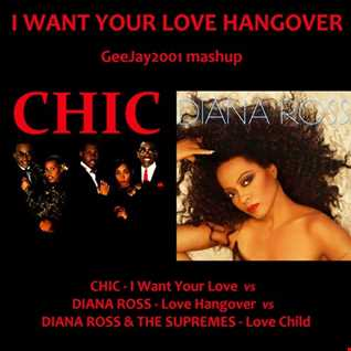 Chic & Diana Ross - I Want Your Love Hangover (GeeJay2001 mashup)