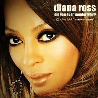 Diana Ross - Did You Ever Wonder Why? - GeeJay2001 ultimate edit