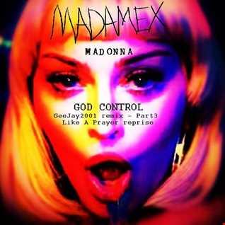 Madonna ~ God Control ~ GeeJay2001 remix Part3 ~ Like A Prayer reprise