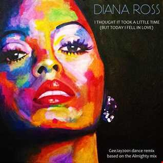 Diana Ross - I Thought It Took A Little Time (But Today I Fell In Love) - GeeJay2001 dance remix