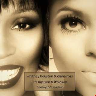 Whitney Houston & Diana Ross - It's My Turn & It's Okay - GeeJay2001 mashup