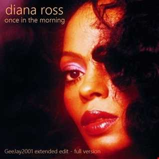 Diana Ross - Once In The Morning (GeeJay2001 extended edit) full version
