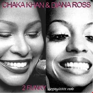 Chaka Khan & Diana Ross - 2 Funky (GeeJay2001 redo)