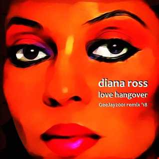 Diana Ross - Love Hangover - GeeJay2001 remix '18