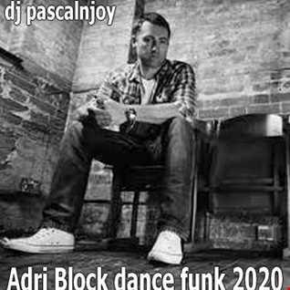 dj pascalnjoy Adri Block Dance Funk 2020