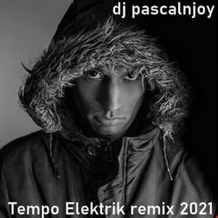 dj pascalnjoy Tempo Elektrik remix 2021