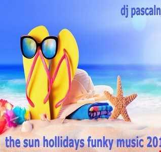dj pascalnjoy the sun hollidays funky music 2018