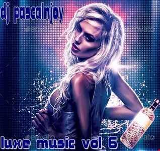 dj pascalnjoy vol 6 luxe music 2017