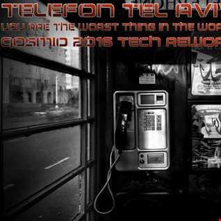 Telefon Tel Aviv - You Are The Worst Thing In The World (Qosmio 2016 Tech Rework)
