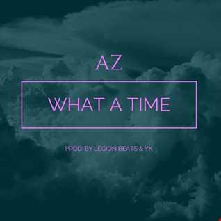 AZ-What A Time [prod. By Legion Beats & YK]