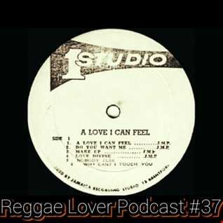 37 - Reggae Lover Podcast - A Love I Can Feel aka Tempted To Touch Riddim Mix