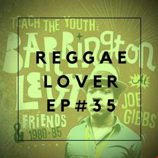 35 - Reggae Lover Podcast - BARRINGTON LEVY ROOTS, REALITY, AND CULTURE