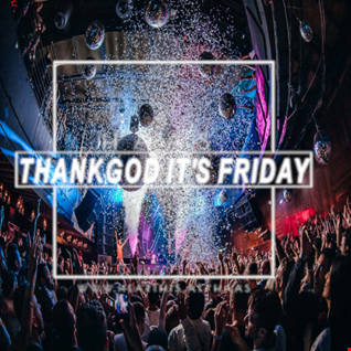 Thank God It's Friday 01.11.2019