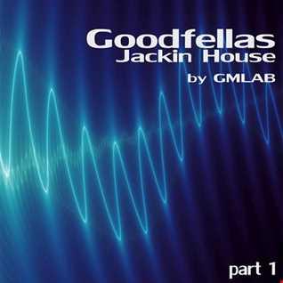Goodfellas Jackin House (part 1)