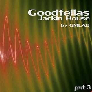 Goodfellas Jackin House (part 3)
