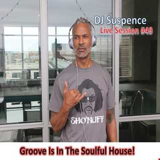 DJ Suspence FB Live 49  Groove Is In The Soulful House!