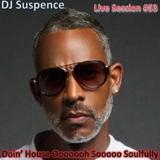 DJ Suspence FB Live #53:   Doin  House Ooooooh Sooooo Soulfully