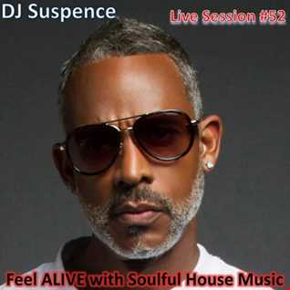 DJ Suspence FB Live #52:    Feel ALIVE with Soulful House Music