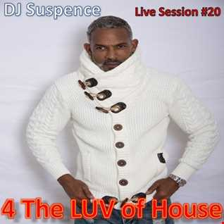 DJ Suspence FB Live Session #20:  4 The LUV of House