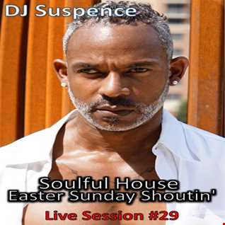 DJ Suspence FB Live #29:   Soulful House ~ Easter Sunday Shoutin'