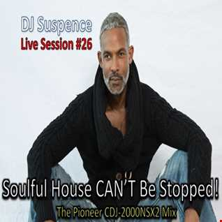 DJ Suspence FB Live #26:   Soulful House CAN'T Be Stopped! The Pioneer CDJ 2000NSX2 Mix!
