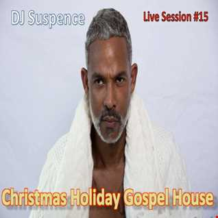 DJ Suspence FB Live Session #15:   Christmas In Da Gospel House