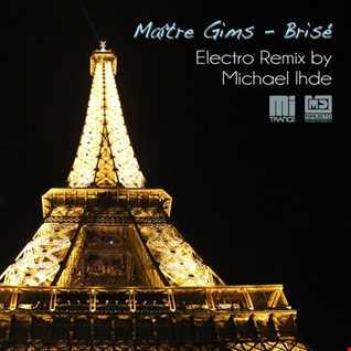 Maître Gims - Brisé (Michael Ihde Remix) [Electro Mix 128BPM]