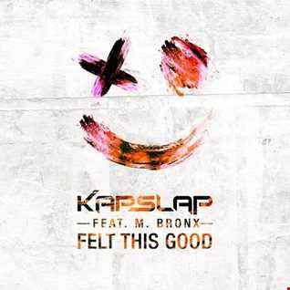 Kap Slap ft. B. Bronx  - Felt This Good (SIA REMIX)