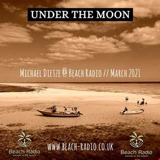 UNDER THE MOON @ Beach Radio - by Michael Dietze