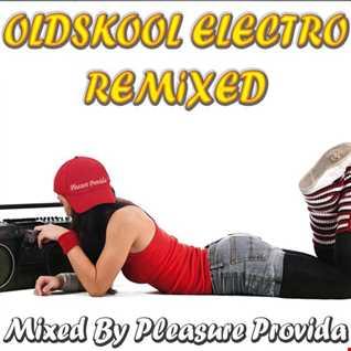 Pleasure Provide   Oldskool Electro Remixed
