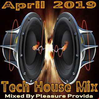 Pleasure Provider - Tech House Mix April 2019