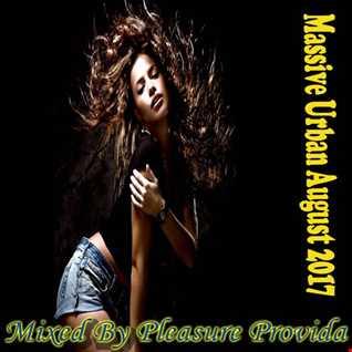 Pleasure Provida - MASSIVE Urban August Mix 2017