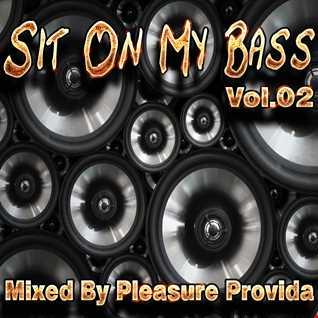 Pleasure Provida - Sit On My Bass Vol.02 March 2018