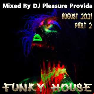 Pleasure Provida - Funky House August 2021 Part 2