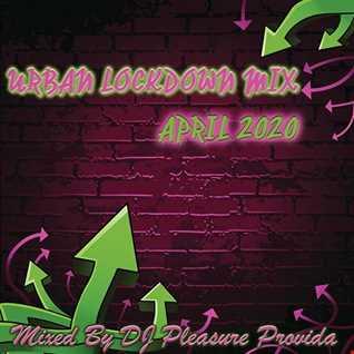 Pleasure Provida - Urban Lockdown Mix April 2020