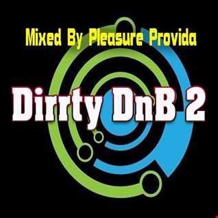 Pleasure Provida Presents Dirrty DnB 2