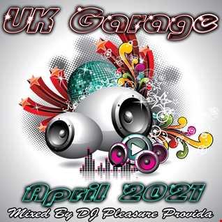 Pleasure Provida - UK Garage Mix April 2021