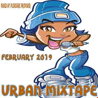Pleasure Provida - Urban Mixtape February 2019