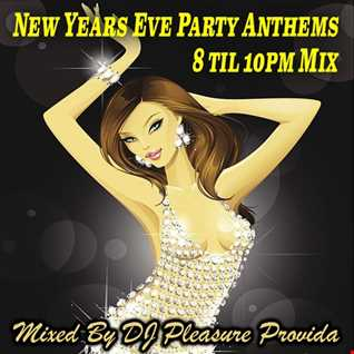 Pleasure Provida - New Years Eve Party Anthems 8 til 10pm Mix