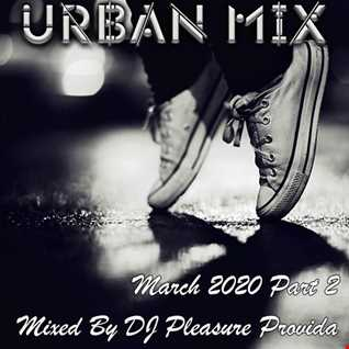 Pleasure Provida - Urban Mix March 2020 Part 2