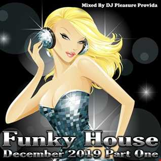 Pleasure Provida - Funky House December 2019 Part One