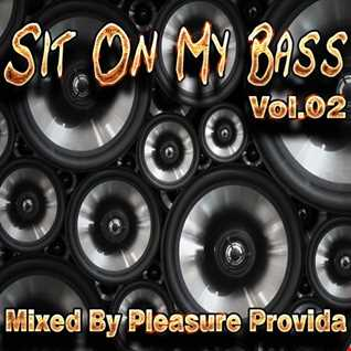 Pleasure Provida - Sit On My Bass Vol.02 March 2018