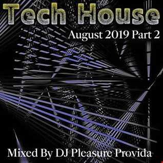 Pleasure Provida - Tech House August 2019 Part Two