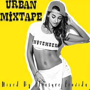 Pleasure Provida - Urban Mixtape November 2018